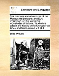 The Memoirs and Adventures of the Marquis de Bretagne, and Duc D'Harcourt: Or, the Wonderful Vicissitudes of Fortune, to Which Is Added, the History o