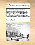 The Mariner's Compass Rectified Containing Tables, Shewing the True Hour of the Day, by Andrew Wakeley, Enlarged with Many Useful Additions, by J Atki