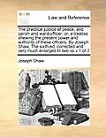 The Practical Justice of Peace, and Parish and Ward-Officer: Or, a Treatise Shewing the Present Power and Authority of These Officers, by Joseph Shaw,