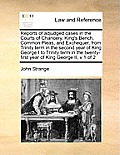 Reports of Adjudged Cases in the Courts of Chancery, King's Bench, Common Pleas, and Exchequer, from Trinity Term in the Second Year of King George I