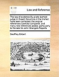 The Law of Evidence by a Late Learned Judge in Thised, the Errors in the Irished Have Been Corrected, the Original References Carefully Compared, and