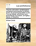 The Trial, Conviction, Condemnation, Confession and Execution of William Smith, for Poisoning His Father-In-Law, Thomas Harper, and William and Anne H
