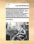The Attorney's Pocket Companion: Or, a Guide to the Practisers of the Law: In Two Parts Being a Translation of Law Proceedings in the Court of King's