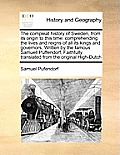 The Compleat History of Sweden, from Its Origin to This Time: Comprehending the Lives and Reigns of All Its Kings and Governors, Written by the Famous