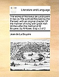The Works of Monsieur de La Bruyere in Two Vs the Sixth Ed Revised by the Parised: With an Original Chapter, of the Manner of Living with Great Men Wr