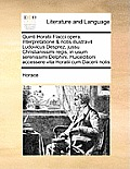Quinti Horatii Flacci Opera. Interpretatione & Notis Illustravit Ludovicus Desprez, Jussu Christianissimi Regis, in Usum Serenissimi Delphini, Huicedi