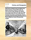 Memoirs of Maximilian de Bethune, Duke of Sully, Prime Minister of Henry the Great Newly Translated from the Frenched of M de L'Ecluse Illustrated wit