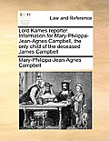 Lord Kames Reporter. Information for Mary-Philippa-Jean-Agnes Campbell, the Only Child of the Deceased James Campbell