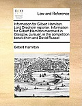 Information for Gilbert Hamilton. Lord Dreghorn Reporter. Information for Gilbert Hamilton Merchant in Glasgow, Pursuer, in the Competition Betwixt Hi