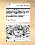 Memorial for Mrs Fergusia Wishart,: And the Said George Lockhart for His Interest, Defenders: Against James Hardie Tenant in Hallbarns, and Nicol Brow