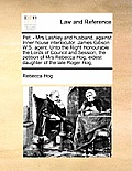 Pet. - Mrs Lashley and Husband, Against Inner House Interlocutor. James Gibson W.S. Agent. Unto the Right Honourable the Lords of Council and Session,