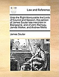 Unto the Right Honourable the Lords of Council and Session, the Petition of James Soutar Late Merchant in Blairgowrie, and of John Ramsay, James Walke