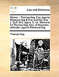 Memor. - Thomas Hog, Esq: Against Rebecca Hog & Tho. Lashley, Esq: L. Duff, W.S. Agent. S. Clk. Memorial for Thomas Hog, Esq: Of Newliston, Defe