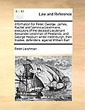 Information for Peter, George, James, Rachel and Veronica Leishmans, Executors of the Deceast Lieutenant Alexander Leishman of Pewlands, and George He