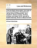 Unto the Right Honourable, the Lords of Council and Session, the Petition of James Wilson of Overshiells, John Crawford, William Lindsay, Andrew Linds