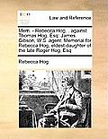 Mem. - Rebecca Hog, . Against Thomas Hog, Esq: James Gibson, W.S. Agent. Memorial for Rebecca Hog, Eldest Daughter of the Late Roger Hog, Esq