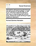 Harraden's Descriptive Guide Through the University of Cambridge, in Two Tours. the First Meant for Persons Who Stay in Cambridge But a Short Time, Me