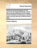 Narrative of the Shipwreck of the Juno, on the Coast of Aracan, and of the Singular Preservation of Fourteen of Her Company on the Wreck, Without Food