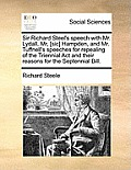 Sir Richard Steel's Speech with Mr. Lydall, MR, [Sic] Hampden, and Mr. Tuffnell's Speeches for Repealing of the Triennial ACT and Their Reasons for th