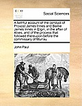 A Faithful Account of the Conduct of Provost James Innes and Baillie James Innes in Elgin, in the Affair of Alves, and of the Process That Followed Th