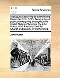 A Discourse Delivered at Wethersfield, December 11th, 1783. Being a Day of Public Thanksgiving, Throughout the United States of America. by John Marsh