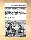 The United Pen-Men for Forming the Man of Business: Or, the Young-Man's Copy-Book; Containing Various Examples Necessary in Trade and Merchandise. ...