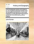 A Chronological History of England: Or, an Impartial Abstract of the Most Remarkable Transactions, That Have Happen'd in the Several Kings Reigns, Sin