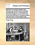 Memoirs of Captain Roger Clap. Relating Some of God's Remarkable Providences to Him, in Bringing Him Into New-England; And Some of the Straits and Aff