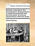 Domestic Medicin[e] Or, the Family Physician: Being an Attempt to Render the Medical Art More Generally Useful, by Shewing People What Is in Their Own