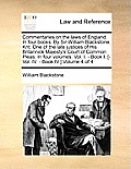 Commentaries on the Laws of England. in Four Books. by Sir William Blackstone, Knt. One of the Late Justices of His Britannick Majesty's Court of Comm