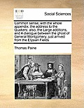 Common Sense; With the Whole Appendix: The Address to the Quakers: Also, the Large Additions, and a Dialogue Between the Ghost of General Montgomery,