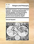 Seventeen Sermons, on Various Important Subjects. ... by the Late Reverend Mr. Samuel Hayward. to Which Are Added, the Pleasantness of a Religious Lif