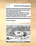 The Antiquities of Warwickshire Illustrated: With Maps, Prospects, and Portraicturesthe 2ed, Printed from a Copy Corrected by the Author Himself, and