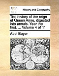 The History of the Reign of Queen Anne, Digested Into Annals. Year the First. ... Volume 4 of 11