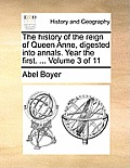 The History of the Reign of Queen Anne, Digested Into Annals. Year the First. ... Volume 3 of 11