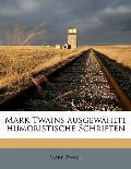 Mark Twains Ausgewahlte Humoristische Schriften