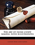 The Art of Home Candy Making, with Illustrations