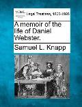 A Memoir of the Life of Daniel Webster.
