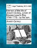 Memoir of the Life of Josiah Quincy, Junior of Massachusetts Bay, 1744-1775: By His Son.