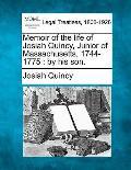 Memoir of the Life of Josiah Quincy, Junior of Massachusetts, 1744-1775: By His Son.