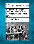 Memoir of the Life of Josiah Quincy, Jun. of Massachusetts: By His Son.