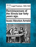 Reminiscences of the Illinois Bar Forty Years Ago.