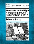 The Works of the Right Honorable Edmund Burke Volume 7 of 12