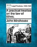 A Practical Treatise on the Law of Tithes.