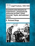 Questions and Answers on Corporations: Prepared with Reference to Clark, Elliott, Marshall, Taylor, and Selected Cases.