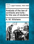 Analysis of the Law of Contracts and Torts: For the Use of Students.