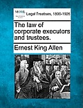 The Law of Corporate Executors and Trustees.