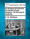 An Analysis of Williams on the Law of Real Property: For the Use of Students.