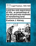 Land Law and Registration of Title: A Comparison of the Old and New Methods of Transferring Land.