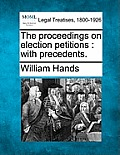 The Proceedings on Election Petitions: With Precedents.